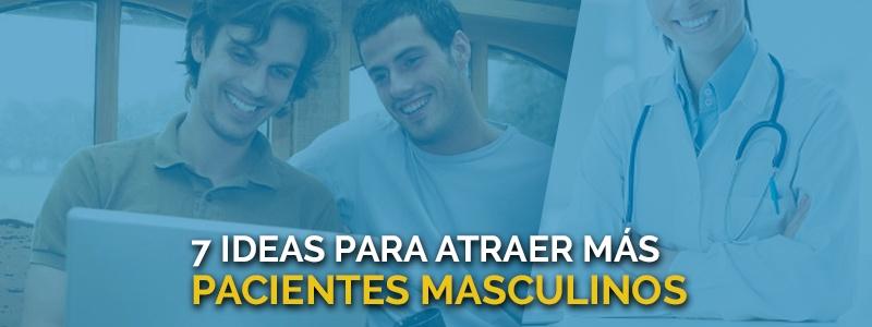 Tips para atraer más pacientes masculinos a tu consultorio.