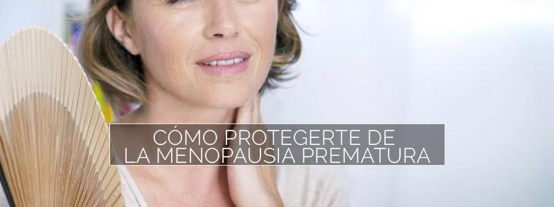 Evita la menopausia prematura.