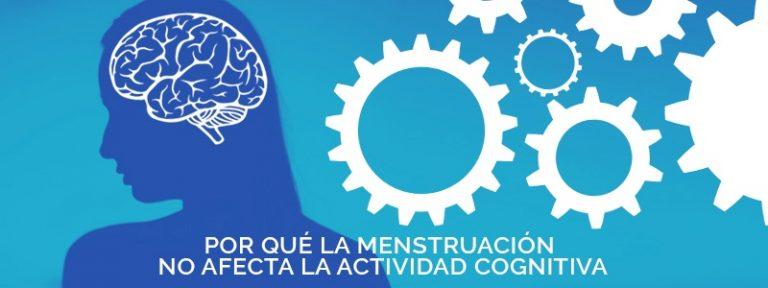 La menstruación no afecta la actividad cognitiva.