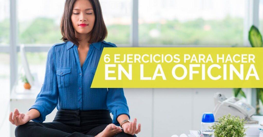 Aprende 6 ejercicios que puedes hacer en la oficina.